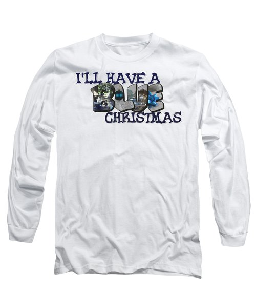 I'll Have A Blue Christmas Big Letter Long Sleeve T-Shirt