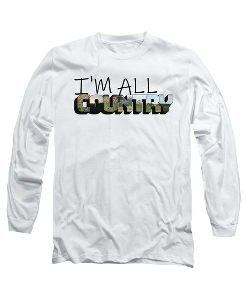 I'm All Country Big Letter Long Sleeve T-Shirt