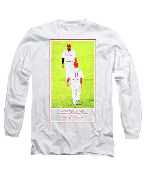 J Roll And The Big Piece, Ryan And Rollins, Phillies Greats Long Sleeve T-Shirt