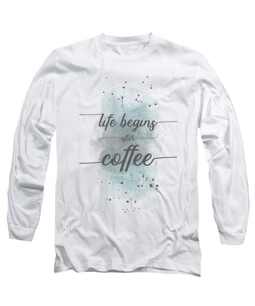 Life Begins After Coffee - Watercolor Turquoise Long Sleeve T-Shirt