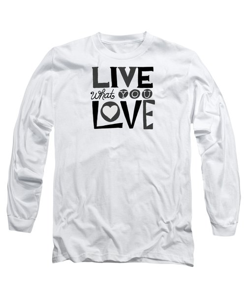 Live What You Love In Black Long Sleeve T-Shirt