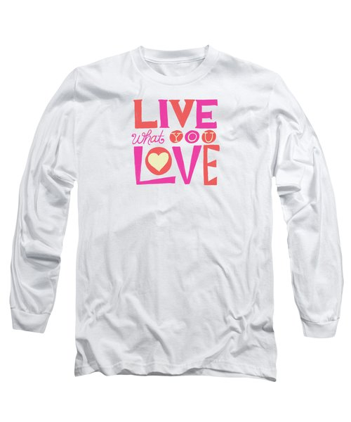 Live What You Love In Colorful Long Sleeve T-Shirt