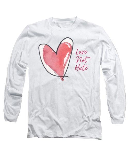 Love Not Hate Long Sleeve T-Shirt