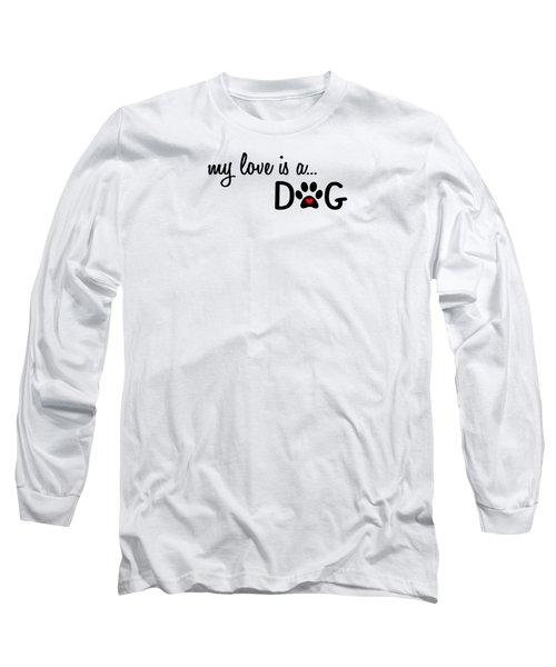 My Love Is A Dog Paw Print Designs Long Sleeve T-Shirt