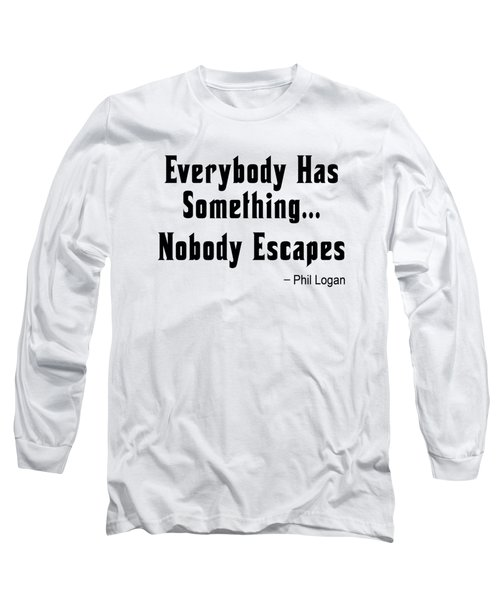 Nobody Escapes Long Sleeve T-Shirt