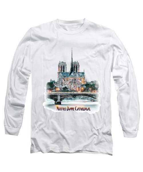 Notre Dame Cathedral In Paris. Long Sleeve T-Shirt