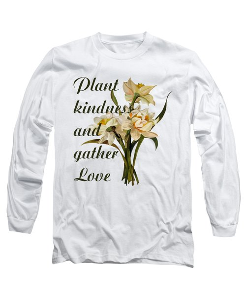 Plant Kindness And Gather Love Proverb  Long Sleeve T-Shirt