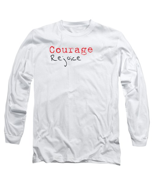Rejoice And Take \courage/ Long Sleeve T-Shirt