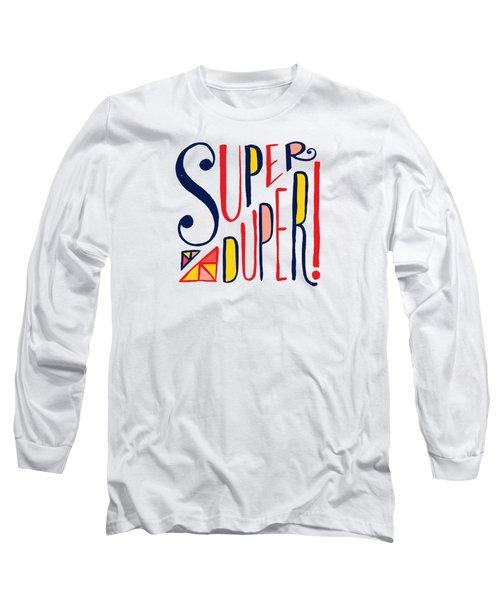 Super Duper Long Sleeve T-Shirt