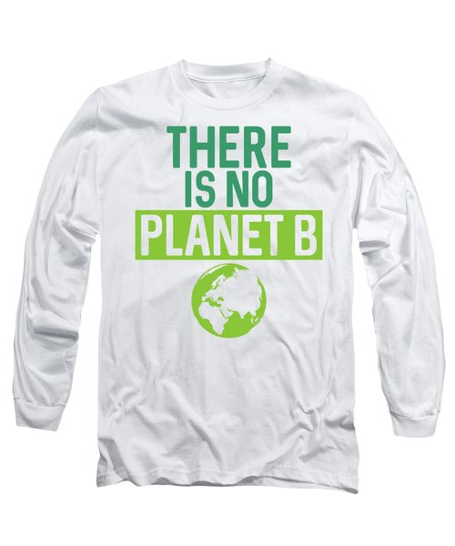 There Is No Planet B Support Green Environmentalism Long Sleeve T-Shirt