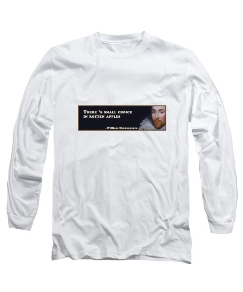 There 's Small Choice In Rotten Apples #shakespeare #shakespearequote Long Sleeve T-Shirt