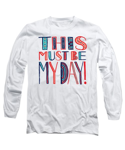 This Must Be My Day Long Sleeve T-Shirt