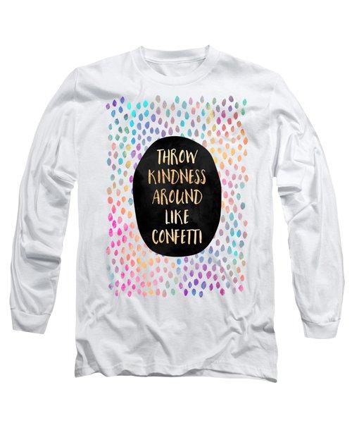 Throw Kindness Around Like Confetti Long Sleeve T-Shirt