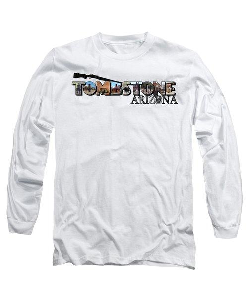 Tombstone Arizona Big Letter Long Sleeve T-Shirt