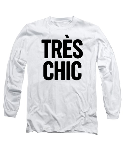 Tres Chic - Fashion - Classy, Bold, Minimal Black And White Typography Print - 1 Long Sleeve T-Shirt