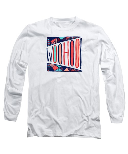 Woohoo Long Sleeve T-Shirt