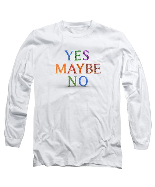 Yes Maybe No Long Sleeve T-Shirt