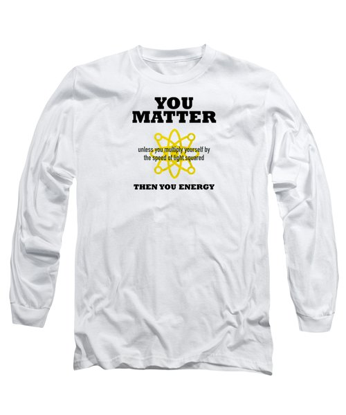 You Matter Or You Energy Long Sleeve T-Shirt