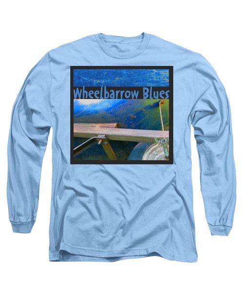 Long Sleeve T-Shirt featuring the photograph Wheelbarrow Blues 1 by Brooks Garten Hauschild