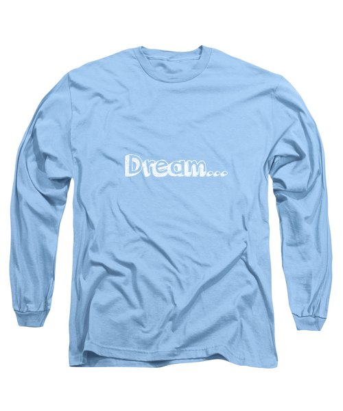 Dream Long Sleeve T-Shirt by Inspired Arts