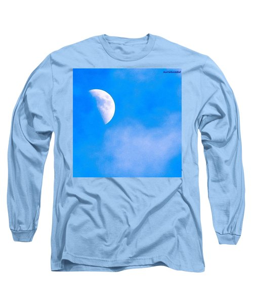 Finally Some #bluesky And The #moon Long Sleeve T-Shirt