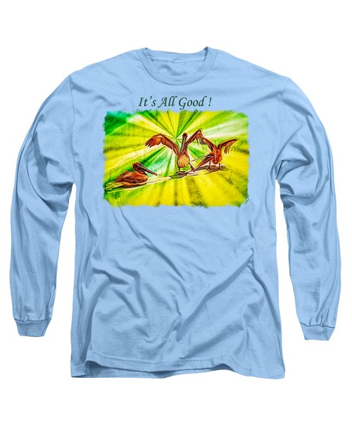 It's All Good 2 Long Sleeve T-Shirt by John M Bailey