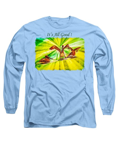 It's All Good 2 Long Sleeve T-Shirt