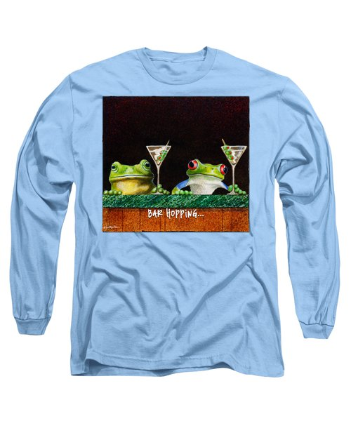 Bar Hopping... Long Sleeve T-Shirt