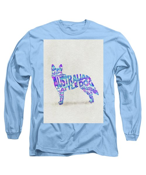 Long Sleeve T-Shirt featuring the painting Australian Cattle Dog Watercolor Painting / Typographic Art by Inspirowl Design