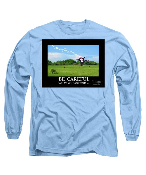 Be Careful Of What You Ask For Long Sleeve T-Shirt