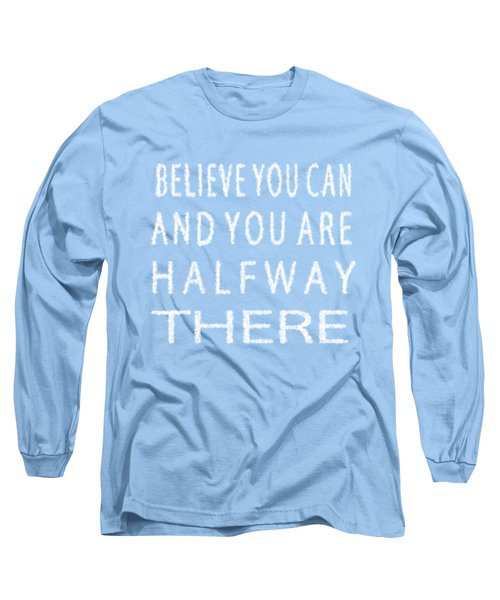 Believe You Can Cloud Skywriting Inspiring Quote Long Sleeve T-Shirt by Georgeta Blanaru