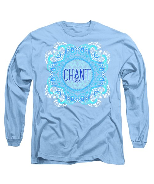 Chant Long Sleeve T-Shirt by Tammy Wetzel