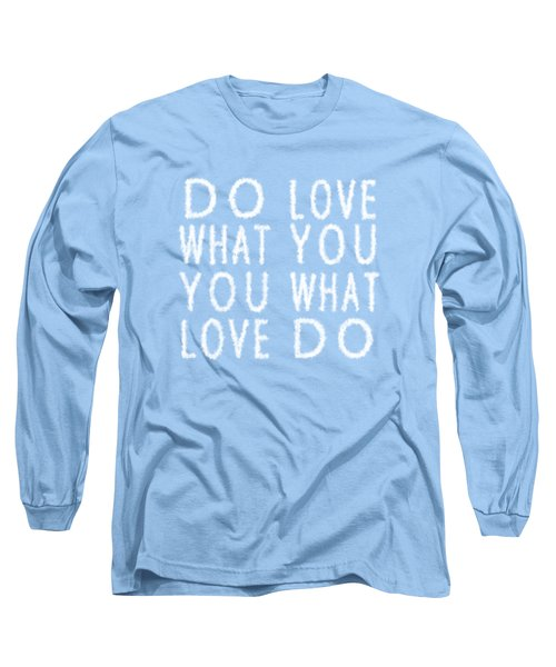 Cloud Skywriting Do What You Love Love What You Do  Long Sleeve T-Shirt by Georgeta Blanaru