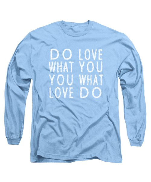 Cloud Skywriting Do What You Love Love What You Do  Long Sleeve T-Shirt