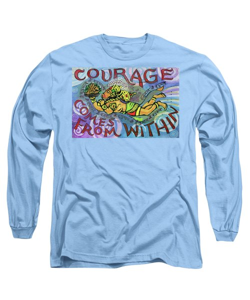 Courage Comrs From Within Long Sleeve T-Shirt