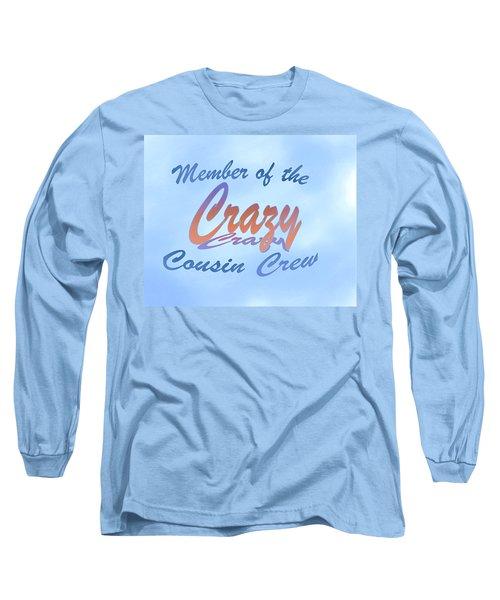 Crazy Cousins  Long Sleeve T-Shirt