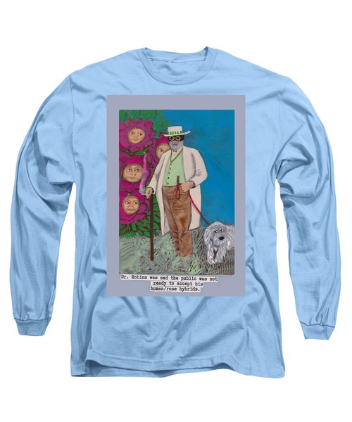 Dr. Robins And The Human/rose Hybrids Long Sleeve T-Shirt