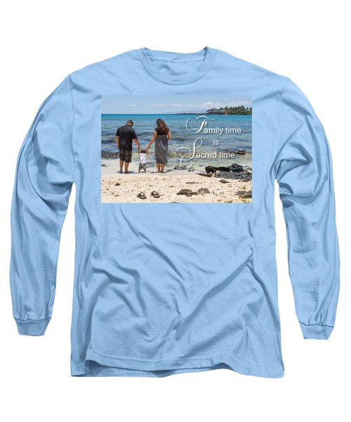Family Time Is Sacred Time Long Sleeve T-Shirt by Denise Bird