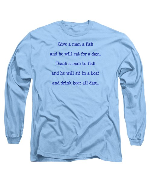 Give A Man A Fish Long Sleeve T-Shirt by Pat Cook