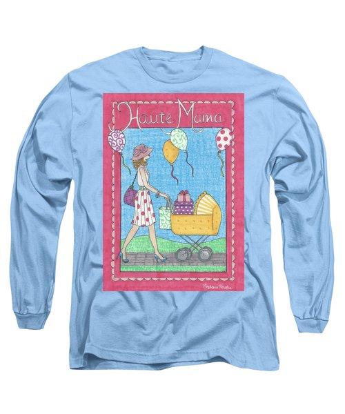 Haute Mama Long Sleeve T-Shirt