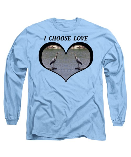 I Chose Love With A Heart Framing Blue Herons On A Pond Long Sleeve T-Shirt by Julia L Wright