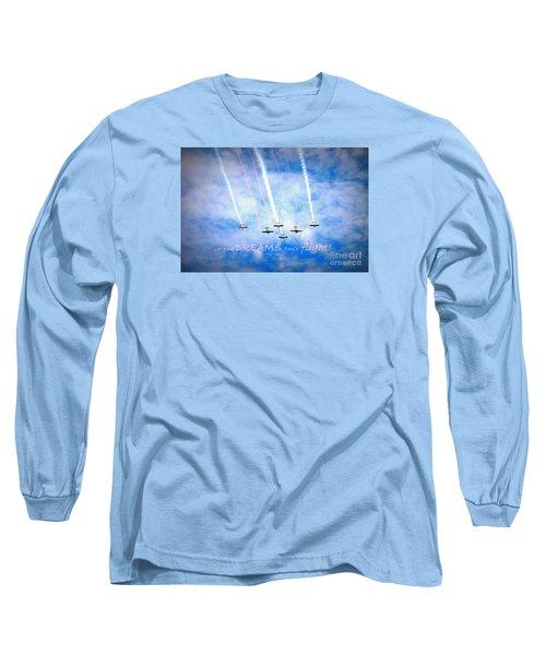 Let Your Dreams Take Flight Long Sleeve T-Shirt by Shelia Kempf