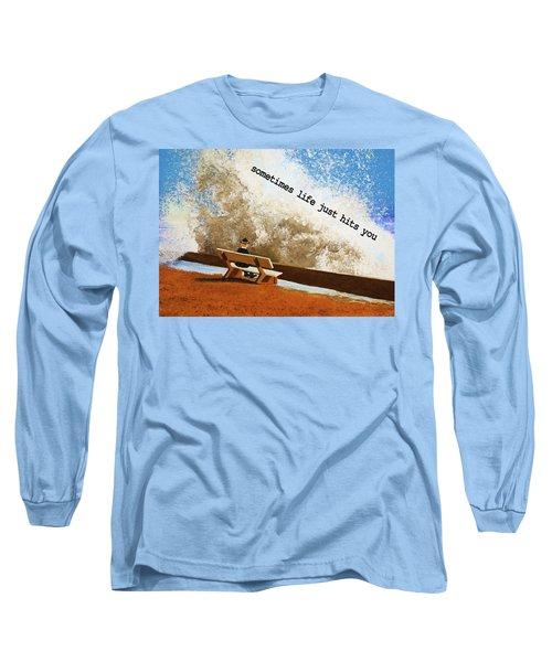 Life Hits You Greeting Card Long Sleeve T-Shirt