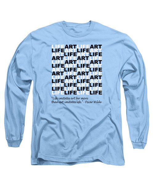 Life Imitates Art Long Sleeve T-Shirt