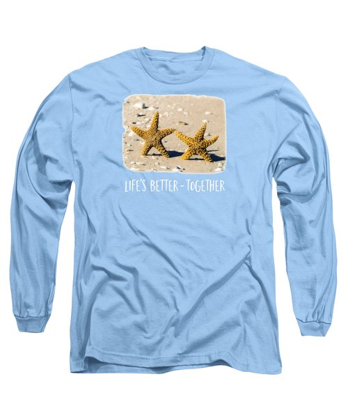 Life Is Better Together Tee Version Long Sleeve T-Shirt