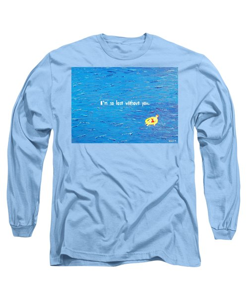 Lost Without You Greeting Card Long Sleeve T-Shirt