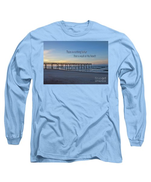 Nothing Better Than A Week At The Beach Long Sleeve T-Shirt