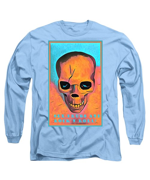 Long Sleeve T-Shirt featuring the digital art Sex Drugs And Rock N Roll by Floyd Snyder