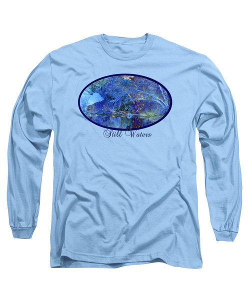 Long Sleeve T-Shirt featuring the photograph Still Waters by Phyllis Denton