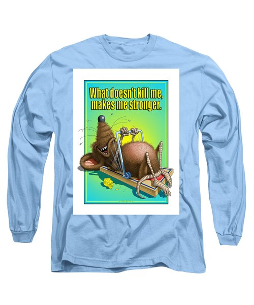 What Doesn't Kill Me... Long Sleeve T-Shirt